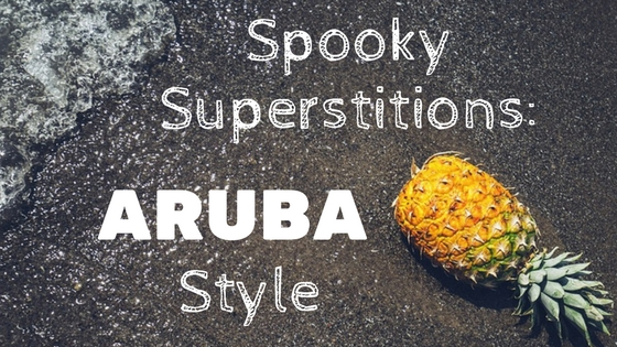 Friday the Thirteenth, and Aruba, the Island of Superstitions.