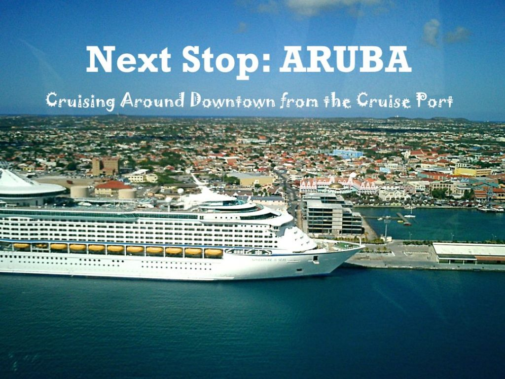 Next Stop: ARUBA – Cruising Around Town from the Cruise Port