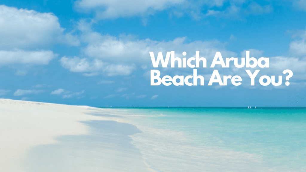 Which Aruba Beach Are You?